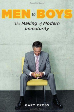 Men to Boys: The Making of Modern Immaturity by Gary Cross. $21.89 ...