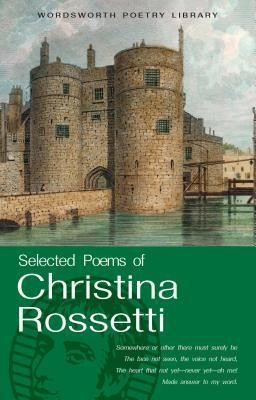 "Start by marking ""Selected Poems of Christina Rossetti (Wordsworth ..."
