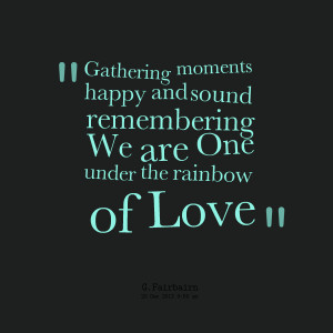 ... happy and sound remembering we are one under the rainbow of love
