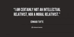 ... certainly not an intellectual relativist, nor a moral relativist