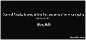 ... love-him-and-some-of-america-is-going-to-hate-him-doug-hall-234492.jpg