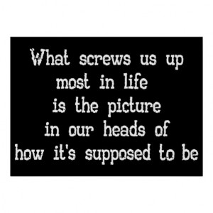 what_screws_us_up_most_in_life_quote_poster_large ...