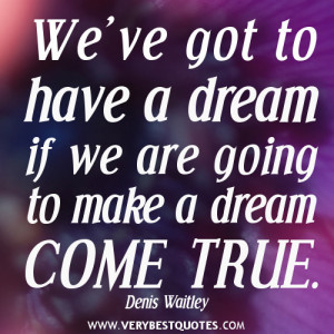 We've got to have a dream – Positive Quotes about dreams