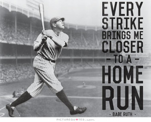 Every strike brings me closer to the next home run Picture Quote #1