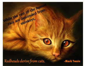 ... quote about redheads...not that we came from cats either it's just