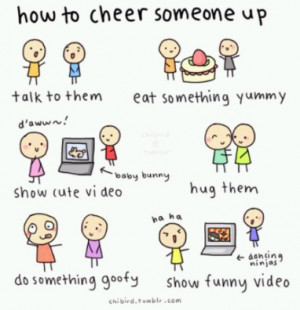 How to: cheer someone up!