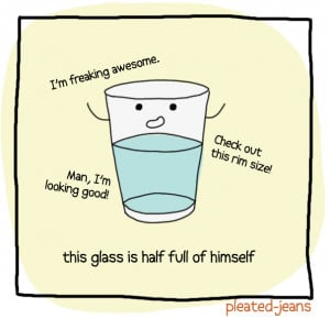 Glass half full of himself with ego remarks