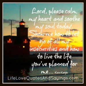 ... my heart and soothe my soul today show me how to let go of all my