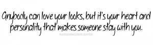 Anybody can love your looks, but it's your heart and personality that ...
