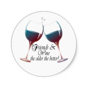 Friends and Wine the older the better Wine art Round Sticker