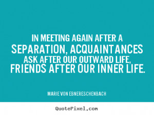 Sayings about friendship - In meeting again after a separation ...