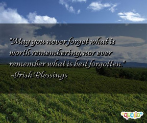 May you never forget what is worth remembering, nor ever remember what ...
