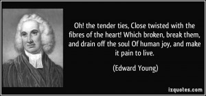 Oh! the tender ties, Close twisted with the fibres of the heart! Which ...