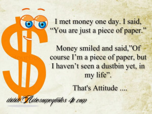 ... Met Money One Day, I Said You Are Just A Peice Of Paper - Money Quote