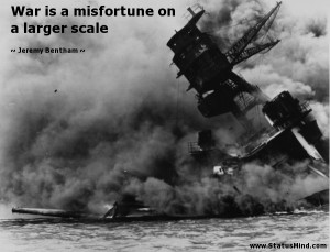 War is a misfortune on a larger scale - Jeremy Bentham Quotes ...