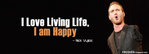 Love Living Life, I am Happy - Nick Vujicic Quotes