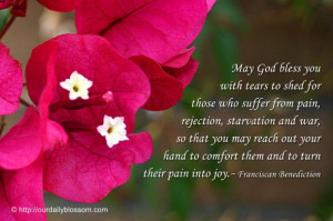 May God bless you with tears to shed for those who suffer from pain ...