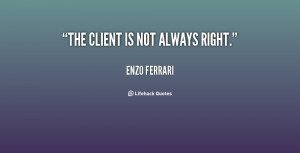 quote-Enzo-Ferrari-the-client-is-not-always-right-14734.png