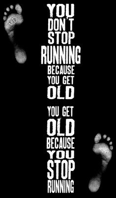 don't ever want to get old or stop running, cycling, swimming, bush ...
