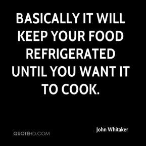 ... it will keep your food refrigerated until you want it to cook