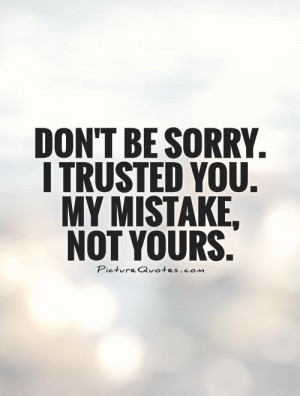 Quotes Sorry Quotes Betrayal Quotes Mistake Quotes Trust No One Quotes ...