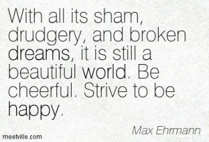 With all its sham, drudgery, and broken dreams, it is still a ...
