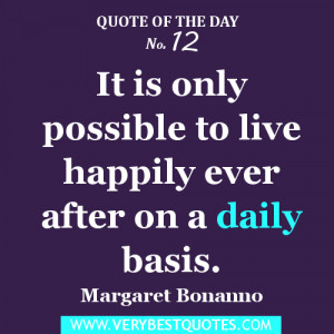 Quote of The Day - It is only possible to live happily ever after on a ...