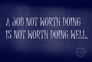 Job Quote: A job not worth doing is not... Job-(2)