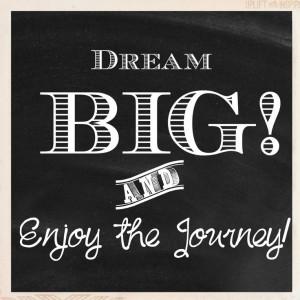 Dream BIG & Enjoy the Journey!