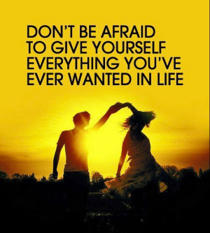 Afraid Quotes : Don't Be Afraid to give yourself everything you've ...