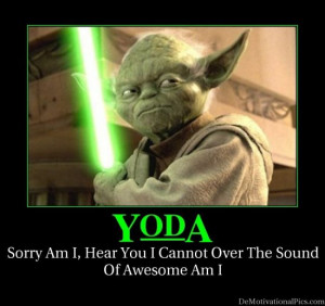 Quotes from Yoda. Because he's awesome...and he knows it.