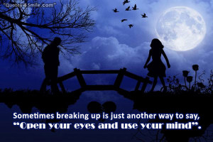 Sometimes breaking up is just another way to say, Open your eyes and ...