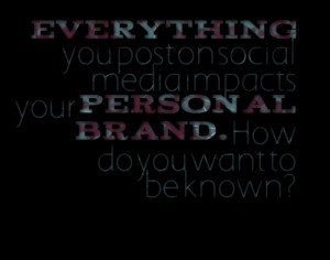 Quotes Picture: everything you post on social media impacts your ...