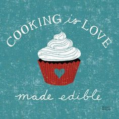 Cooking is love made edible.