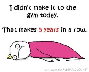 didn't go gym today 5 years row quote funny pics pictures pic picture ...