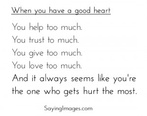 ... , When you have a good heart: Quote About When You Have A Good Heart
