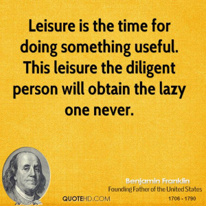 Leisure is the time for doing something useful. This leisure the ...