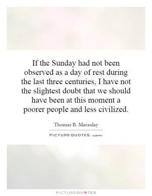 If the Sunday had not been observed as a day of rest during the last ...
