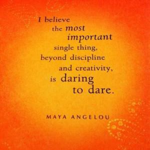 Maya angelou dare...