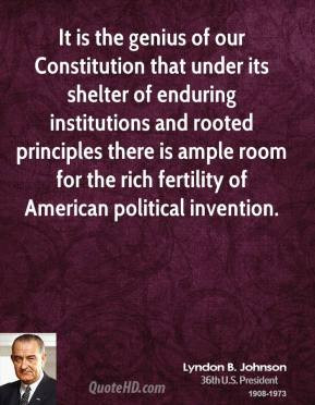 Lyndon B. Johnson - It is the genius of our Constitution that under ...