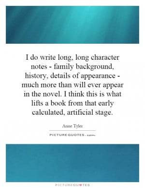 do write long, long character notes - family background, history ...