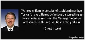 We need uniform protection of traditional marriage. You can't have ...