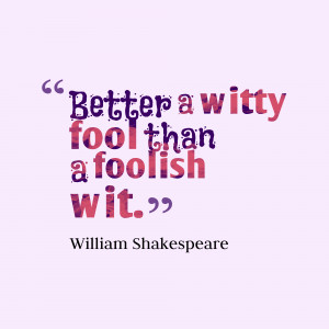 Better a witty fool