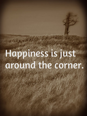 ... just around the corner1 225x300 Motivational Quotes Happiness is just