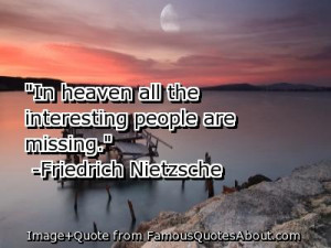 In heaven, all the interesting people are missing - Religion Quote.