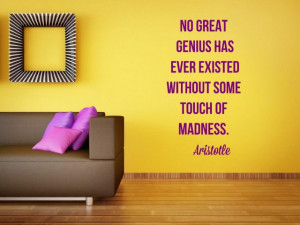 ... genius has ever existed without some touch of madness.' Quotes by Aris