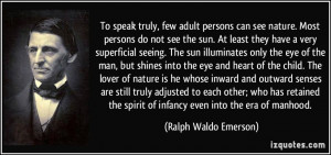 To speak truly, few adult persons can see nature. Most persons do not ...