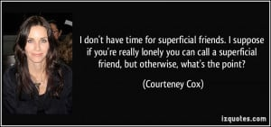 quote-i-don-t-have-time-for-superficial-friends-i-suppose-if-you-re ...