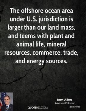 Tom Allen - The offshore ocean area under U.S. jurisdiction is larger ...