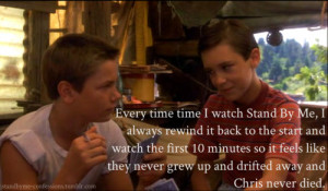 Everytime time i watch Stand By Me, i always rewind it back to the ...